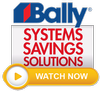 Bally for the best in Systems, Savings, Solutions!