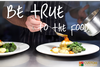 Be True to the Food®